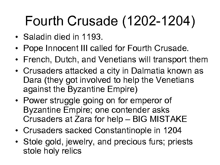 Fourth Crusade (1202 -1204) • • Saladin died in 1193. Pope Innocent III called