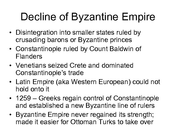 Decline of Byzantine Empire • Disintegration into smaller states ruled by crusading barons or