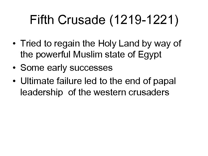 Fifth Crusade (1219 -1221) • Tried to regain the Holy Land by way of