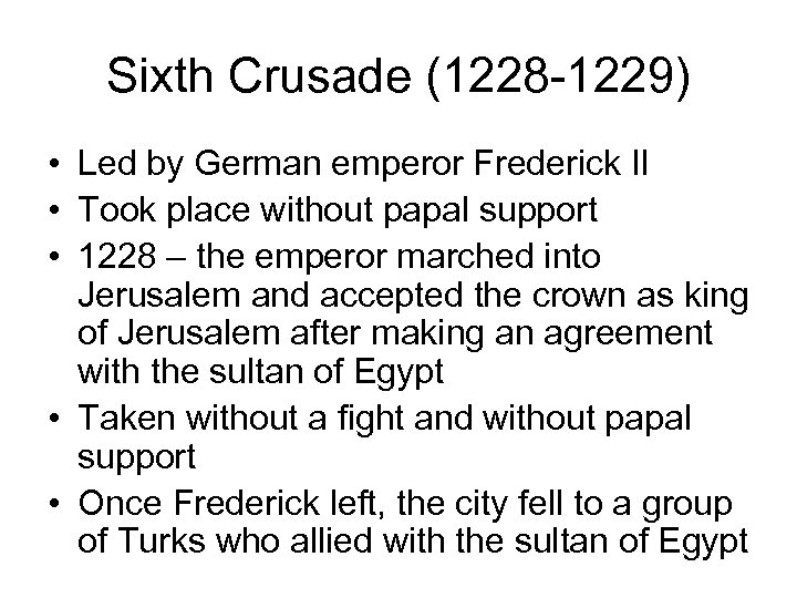 Sixth Crusade (1228 -1229) • Led by German emperor Frederick II • Took place