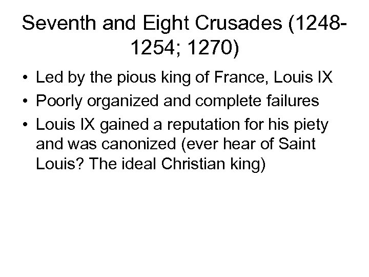 Seventh and Eight Crusades (12481254; 1270) • Led by the pious king of France,