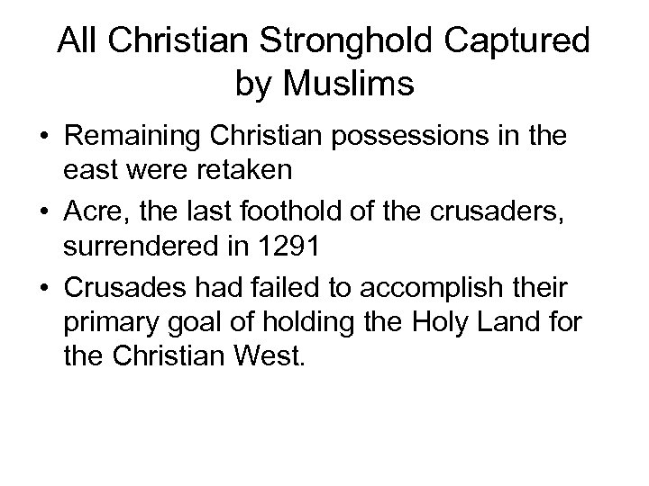 All Christian Stronghold Captured by Muslims • Remaining Christian possessions in the east were