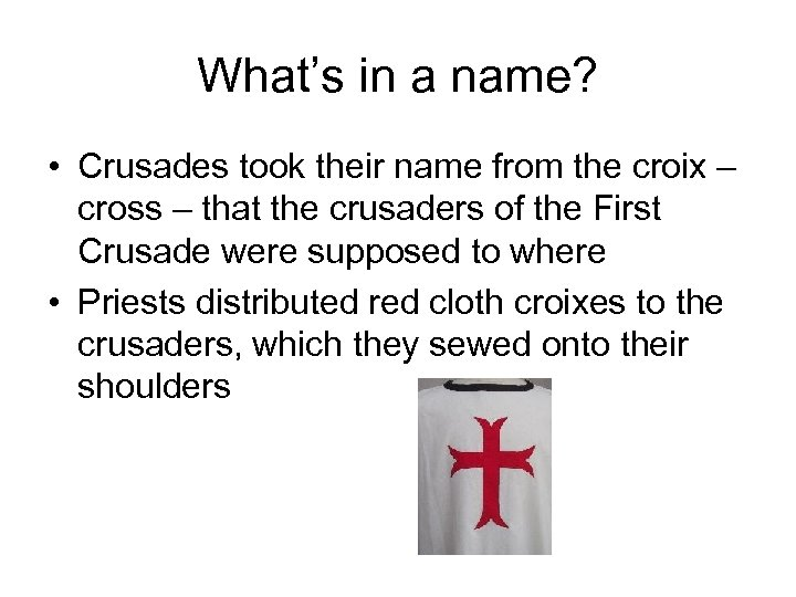 What's in a name? • Crusades took their name from the croix – cross
