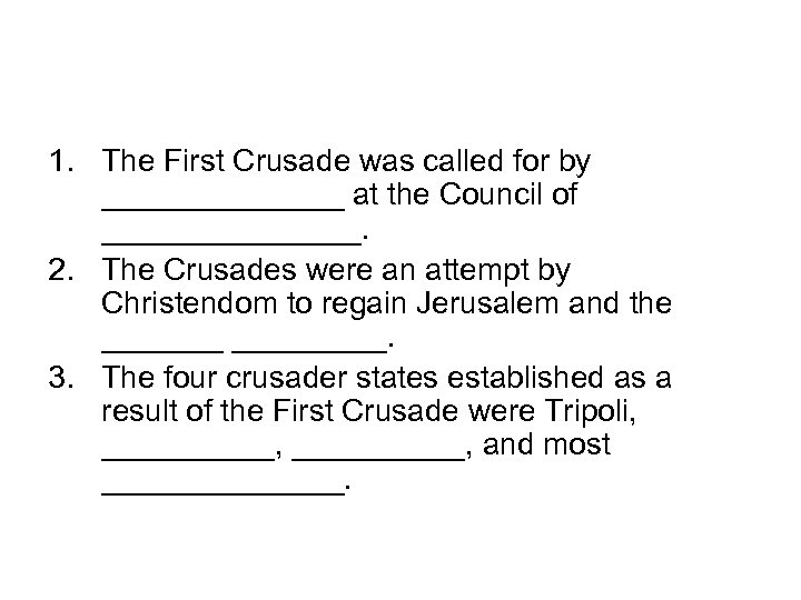 1. The First Crusade was called for by _______ at the Council of ________.