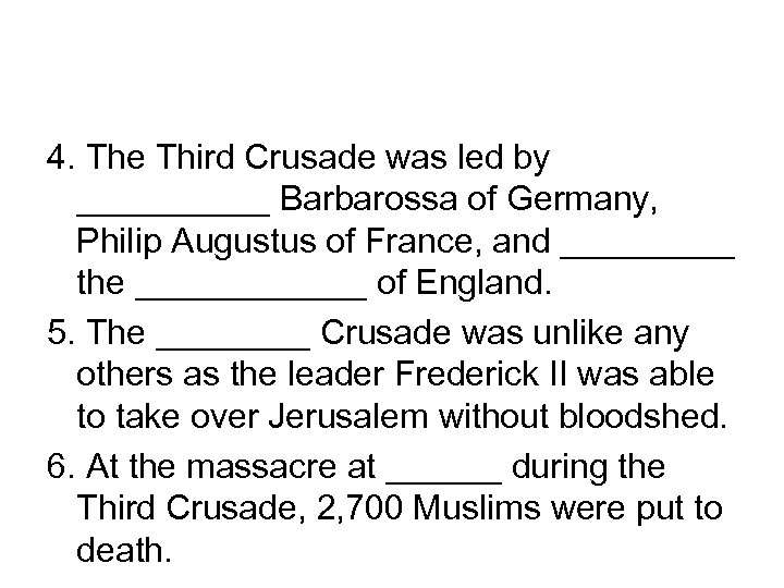 4. The Third Crusade was led by _____ Barbarossa of Germany, Philip Augustus of