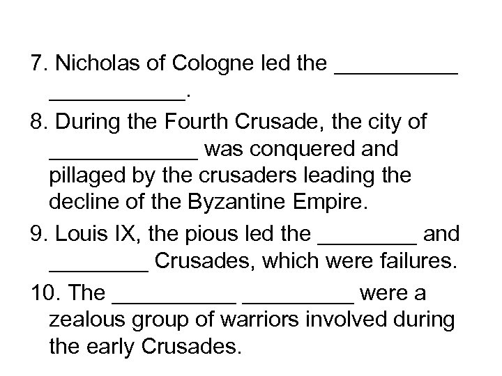 7. Nicholas of Cologne led the ___________. 8. During the Fourth Crusade, the city