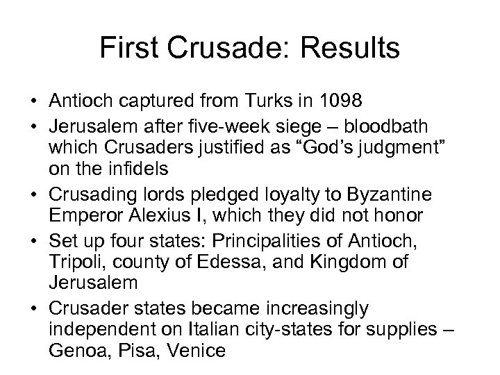 First Crusade: Results • Antioch captured from Turks in 1098 • Jerusalem after five-week