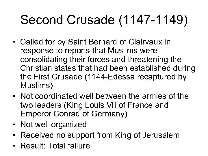 Second Crusade (1147 -1149) • Called for by Saint Bernard of Clairvaux in response