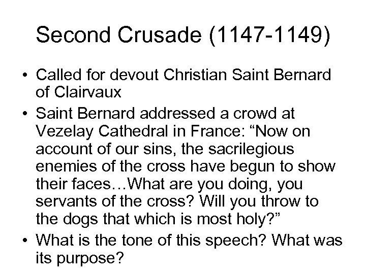 Second Crusade (1147 -1149) • Called for devout Christian Saint Bernard of Clairvaux •