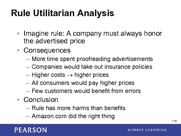 Rule Utilitarian Analysis • Imagine rule: A company must always honor the advertised price