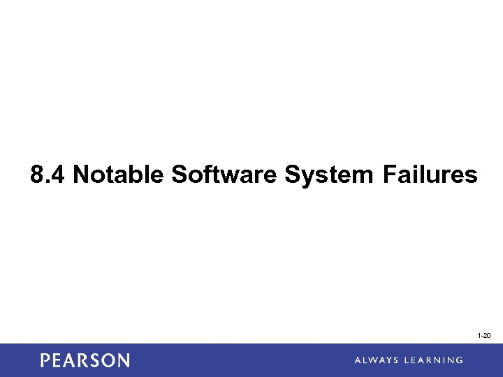 8. 4 Notable Software System Failures 1 -20
