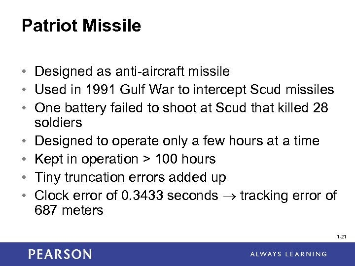 Patriot Missile • Designed as anti-aircraft missile • Used in 1991 Gulf War to