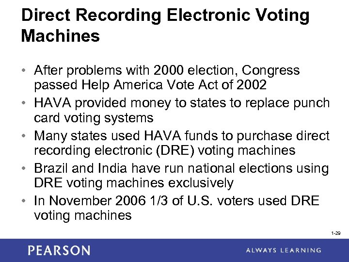 Direct Recording Electronic Voting Machines • After problems with 2000 election, Congress passed Help