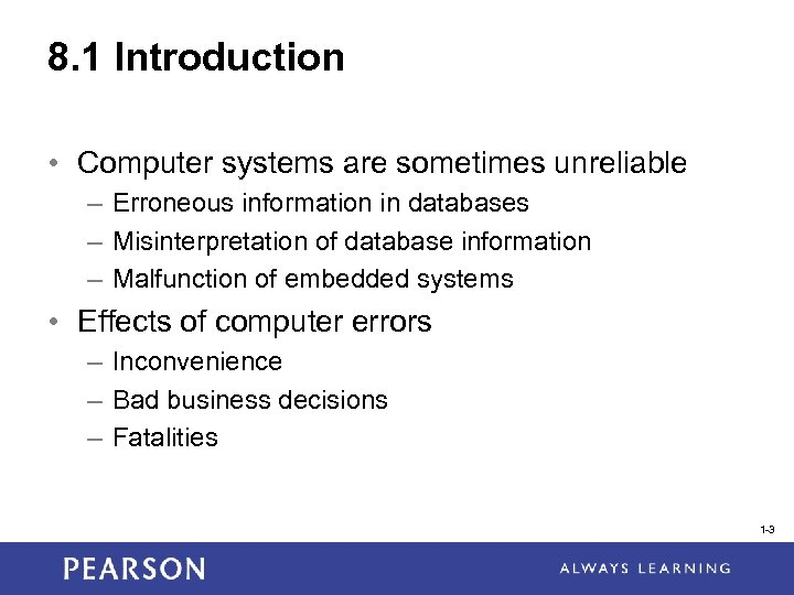 8. 1 Introduction • Computer systems are sometimes unreliable – Erroneous information in databases
