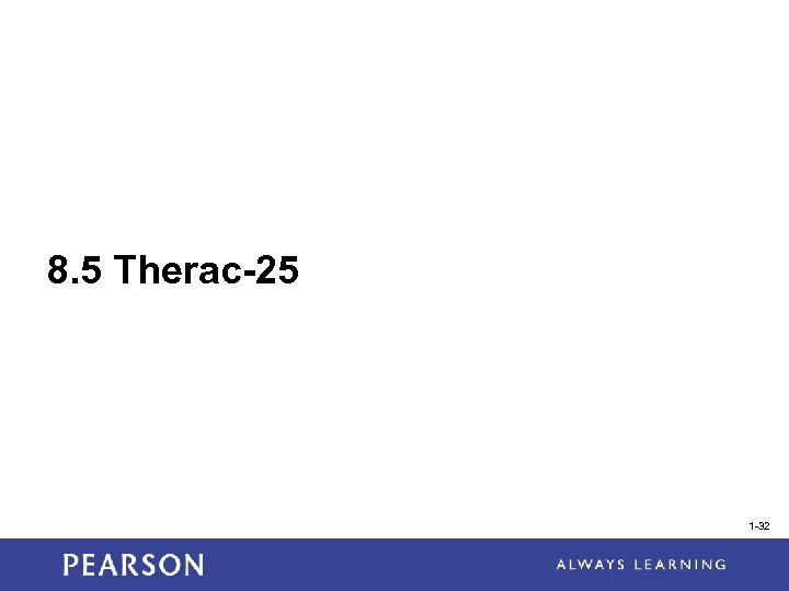 8. 5 Therac-25 1 -32