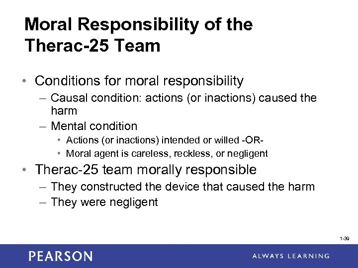 Moral Responsibility of the Therac-25 Team • Conditions for moral responsibility – Causal condition: