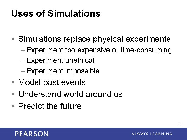Uses of Simulations • Simulations replace physical experiments – Experiment too expensive or time-consuming