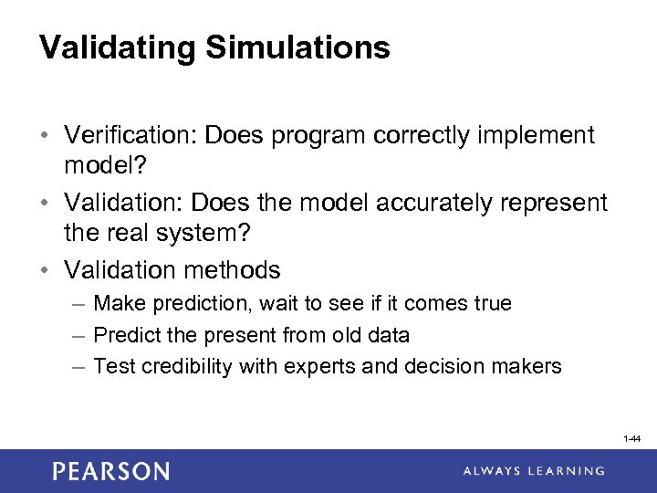 Validating Simulations • Verification: Does program correctly implement model? • Validation: Does the model