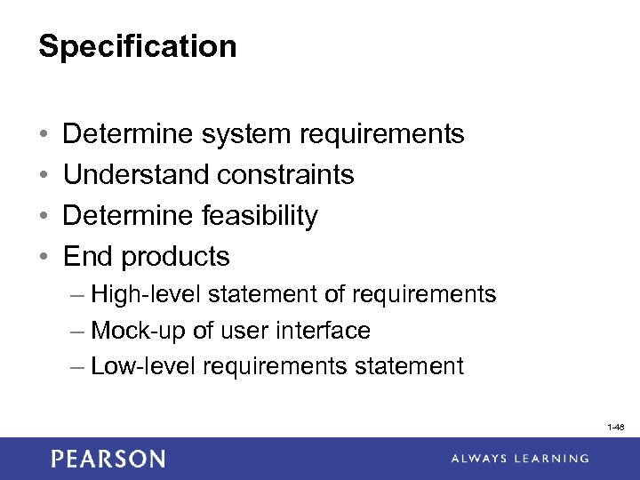 Specification • • Determine system requirements Understand constraints Determine feasibility End products – High-level