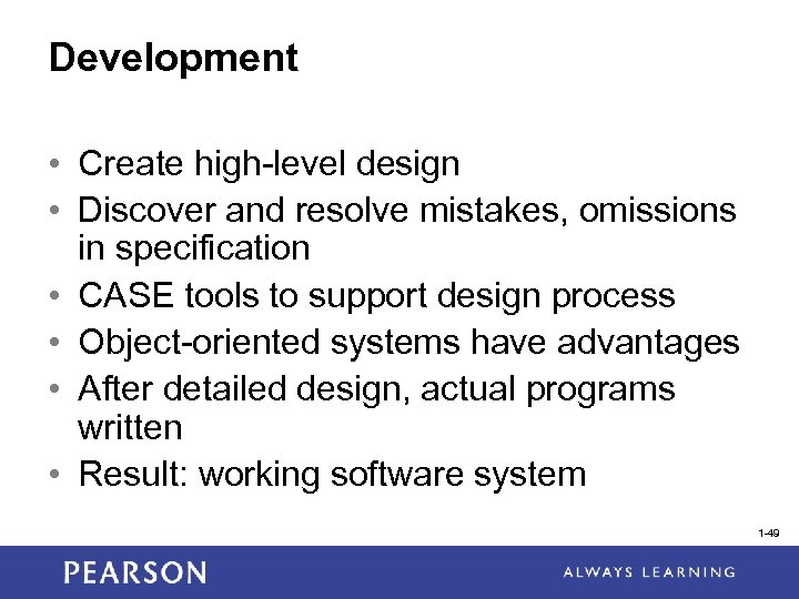 Development • Create high-level design • Discover and resolve mistakes, omissions in specification •