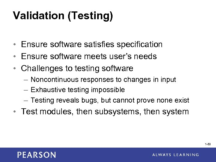 Validation (Testing) • Ensure software satisfies specification • Ensure software meets user's needs •