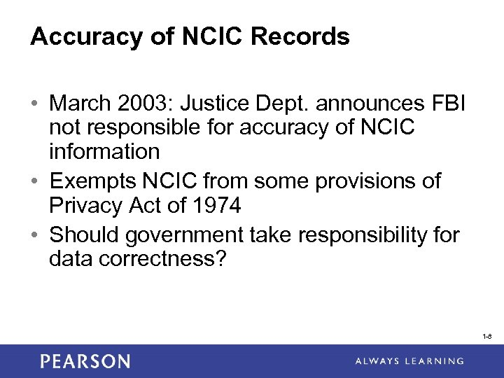 Accuracy of NCIC Records • March 2003: Justice Dept. announces FBI not responsible for