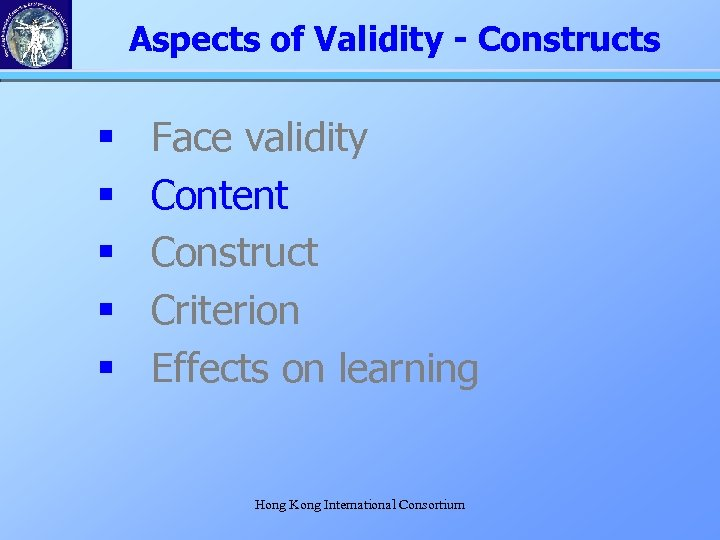 Aspects of Validity - Constructs § § § Face validity Content Construct Criterion Effects