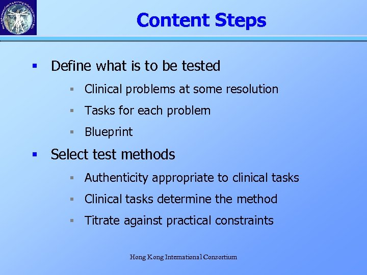 Content Steps § Define what is to be tested § Clinical problems at some