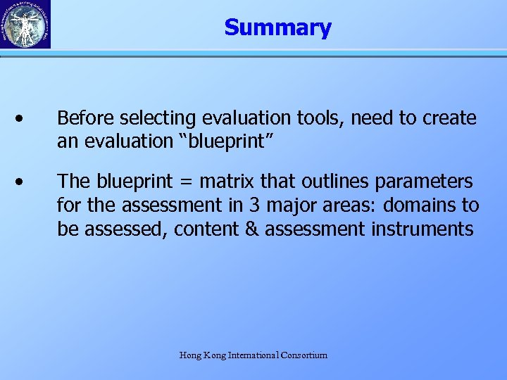 "Summary • Before selecting evaluation tools, need to create an evaluation ""blueprint"" • The"