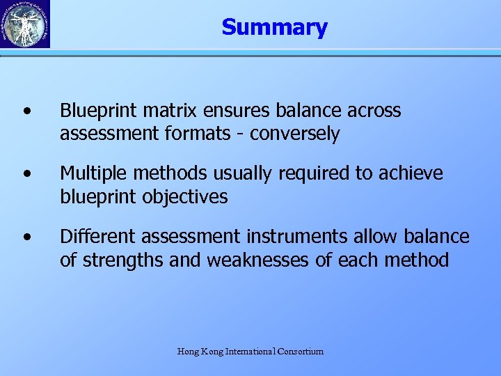 Summary • Blueprint matrix ensures balance across assessment formats - conversely • Multiple methods