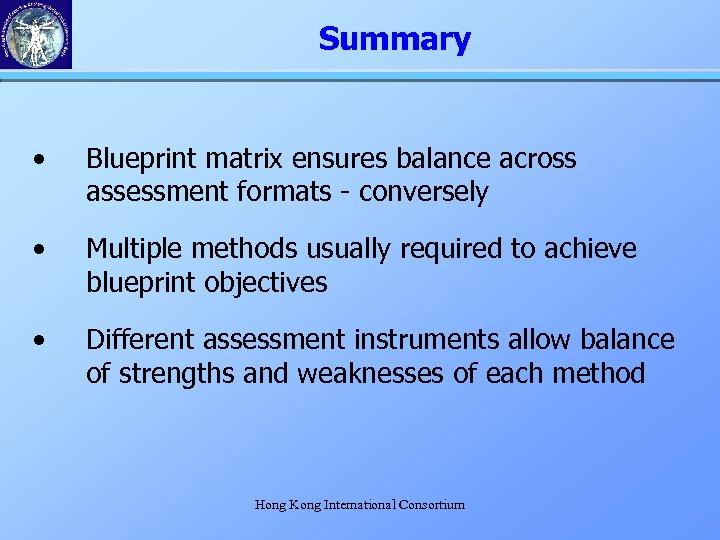 Summary • Blueprint matrix ensures balance across assessment formats - conversely • Multiple methods