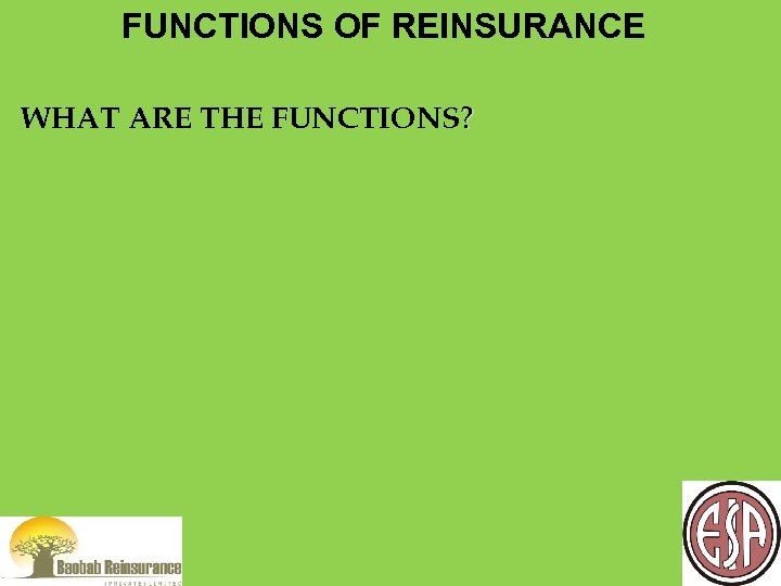 FUNCTIONS OF REINSURANCE WHAT ARE THE FUNCTIONS?