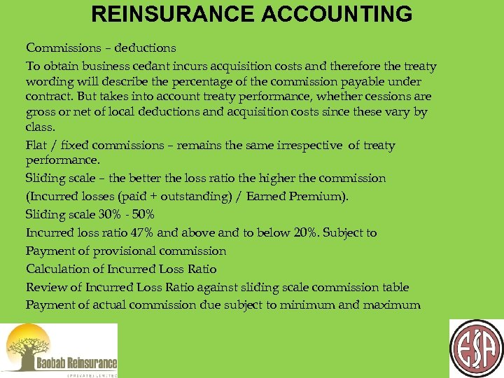 REINSURANCE ACCOUNTING Commissions – deductions To obtain business cedant incurs acquisition costs and therefore