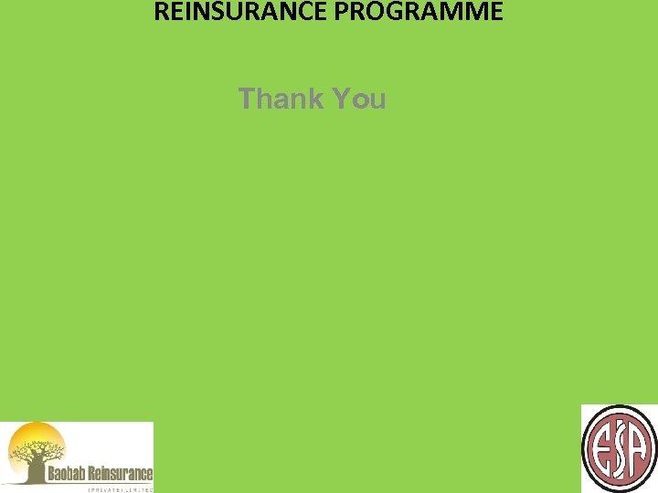 REINSURANCE PROGRAMME Thank You