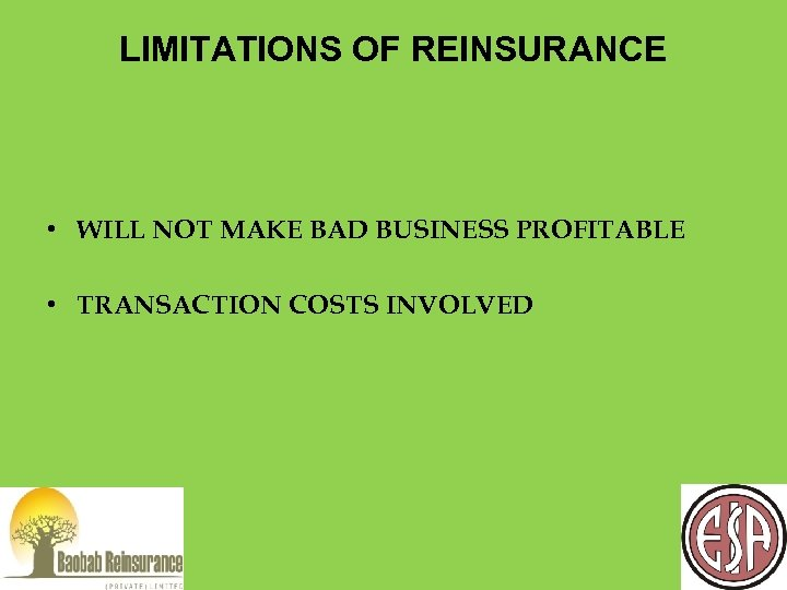 LIMITATIONS OF REINSURANCE • WILL NOT MAKE BAD BUSINESS PROFITABLE • TRANSACTION COSTS INVOLVED