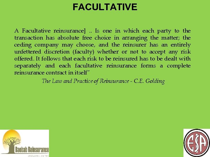 FACULTATIVE A Facultative reinsurance]. . Is one in which each party to the transaction