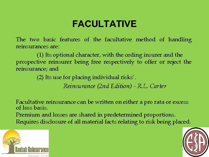FACULTATIVE The two basic features of the facultative method of handling reinsurances are: (1)