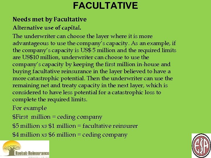FACULTATIVE Needs met by Facultative Alternative use of capital. The underwriter can choose the