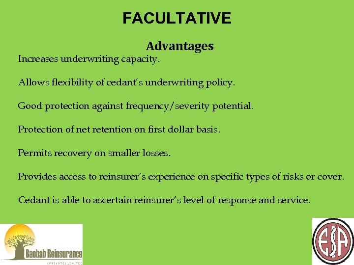 FACULTATIVE Advantages Increases underwriting capacity. Allows flexibility of cedant's underwriting policy. Good protection against