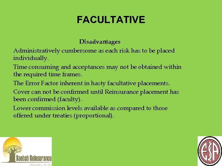 FACULTATIVE Disadvantages Administratively cumbersome as each risk has to be placed individually. Time consuming