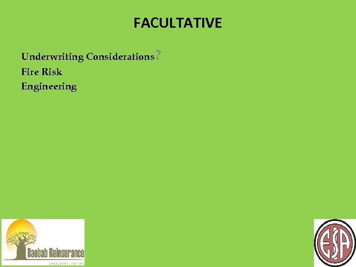 FACULTATIVE Underwriting Considerations? Fire Risk Engineering