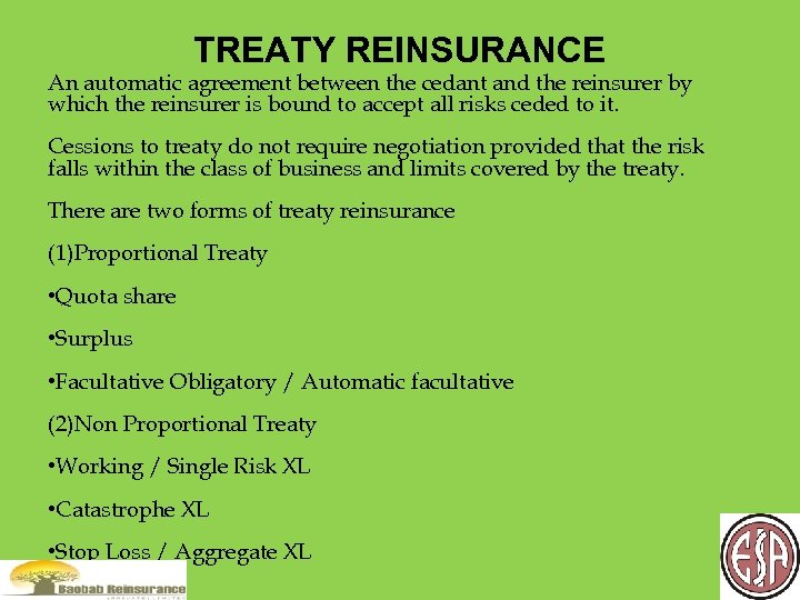 TREATY REINSURANCE An automatic agreement between the cedant and the reinsurer by which the
