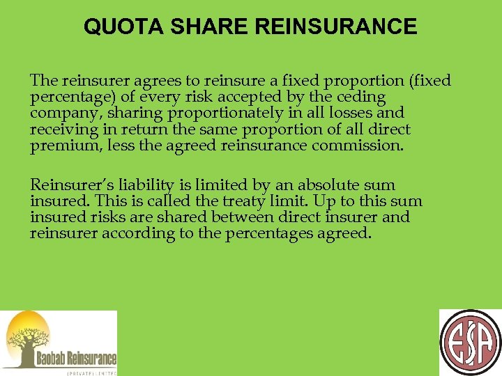 QUOTA SHARE REINSURANCE The reinsurer agrees to reinsure a fixed proportion (fixed percentage) of