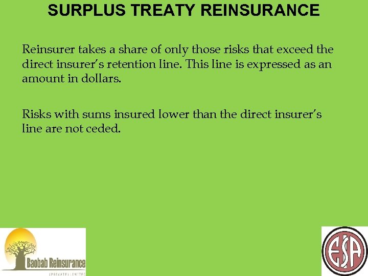SURPLUS TREATY REINSURANCE Reinsurer takes a share of only those risks that exceed the