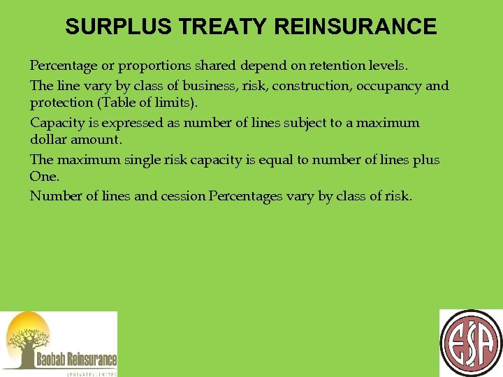 SURPLUS TREATY REINSURANCE Percentage or proportions shared depend on retention levels. The line vary