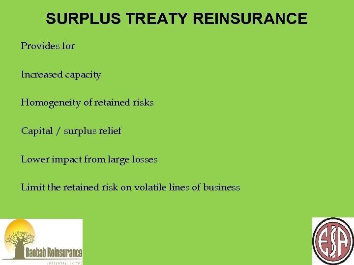 SURPLUS TREATY REINSURANCE Provides for Increased capacity Homogeneity of retained risks Capital / surplus