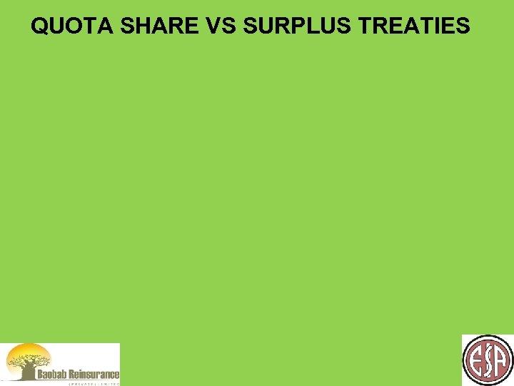 QUOTA SHARE VS SURPLUS TREATIES
