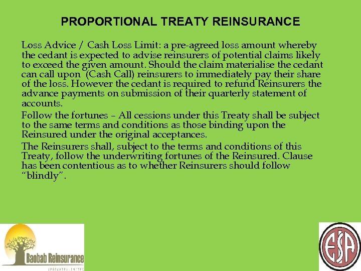 PROPORTIONAL TREATY REINSURANCE Loss Advice / Cash Loss Limit: a pre-agreed loss amount whereby