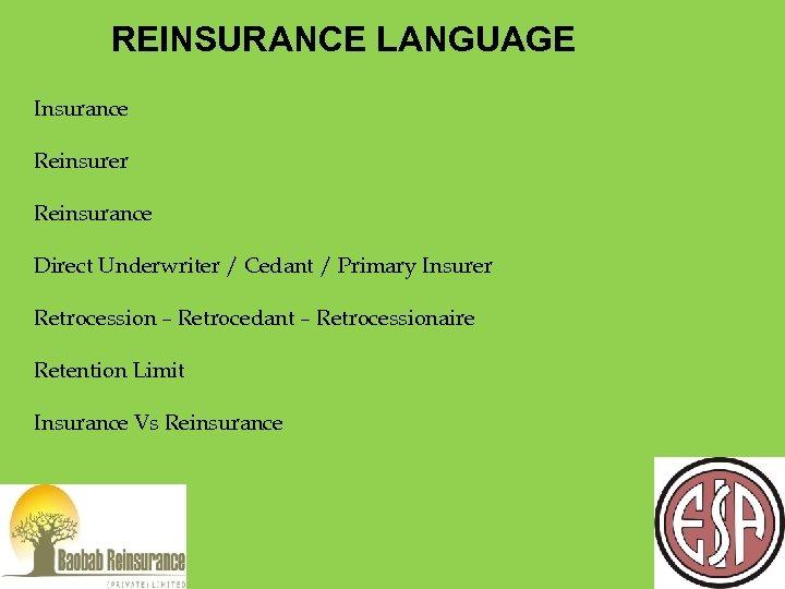 REINSURANCE LANGUAGE Insurance Reinsurer Reinsurance Direct Underwriter / Cedant / Primary Insurer Retrocession –