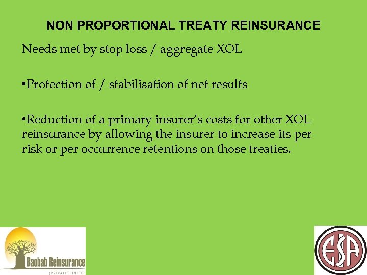NON PROPORTIONAL TREATY REINSURANCE Needs met by stop loss / aggregate XOL • Protection